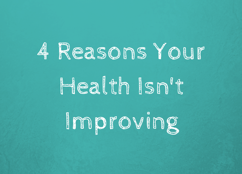 4 Reasons Why Your Health Isn't Improving