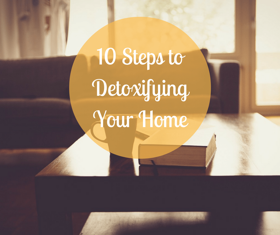 Living a Non-Toxic Lifestyle + 10 Steps to Detox your Home
