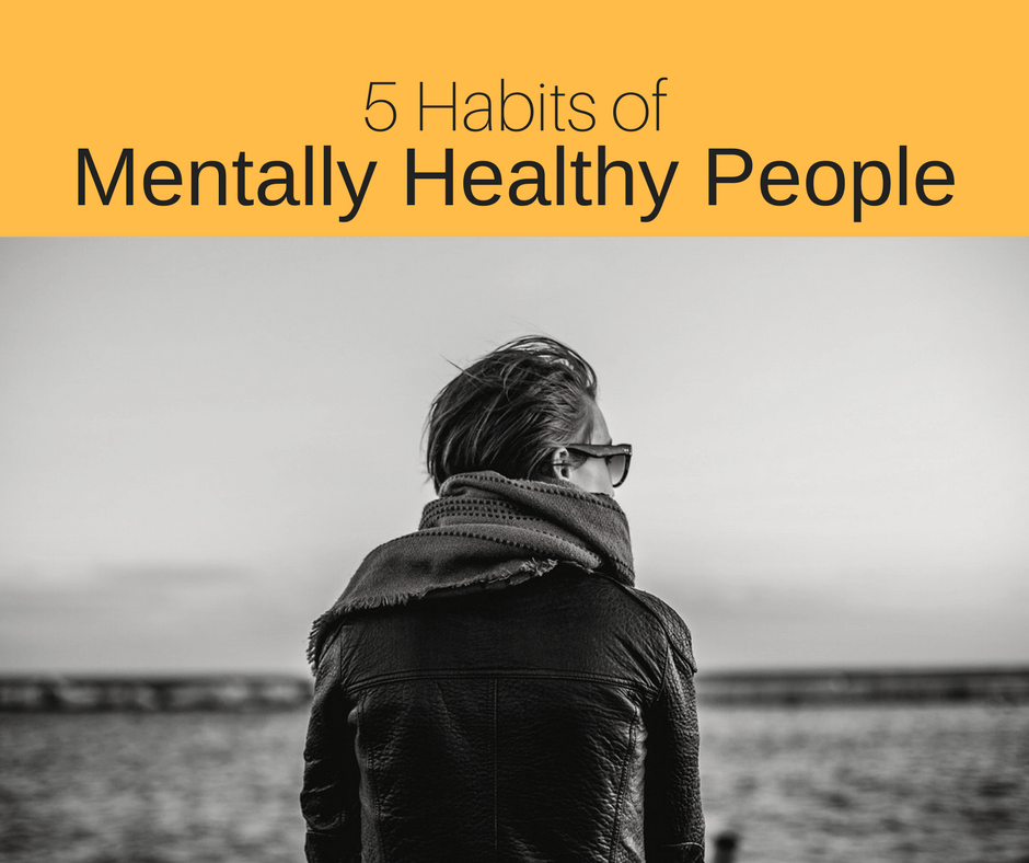 5 Habits of Mentally Healthy People