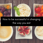 How to be successful in changing what you eat bliss health coaching