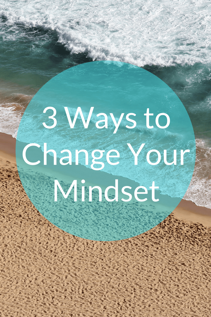 3 Ways to Change Your Mindset and Attitude