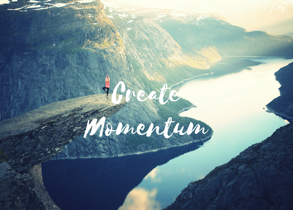 How to Create Momentum In Your Life