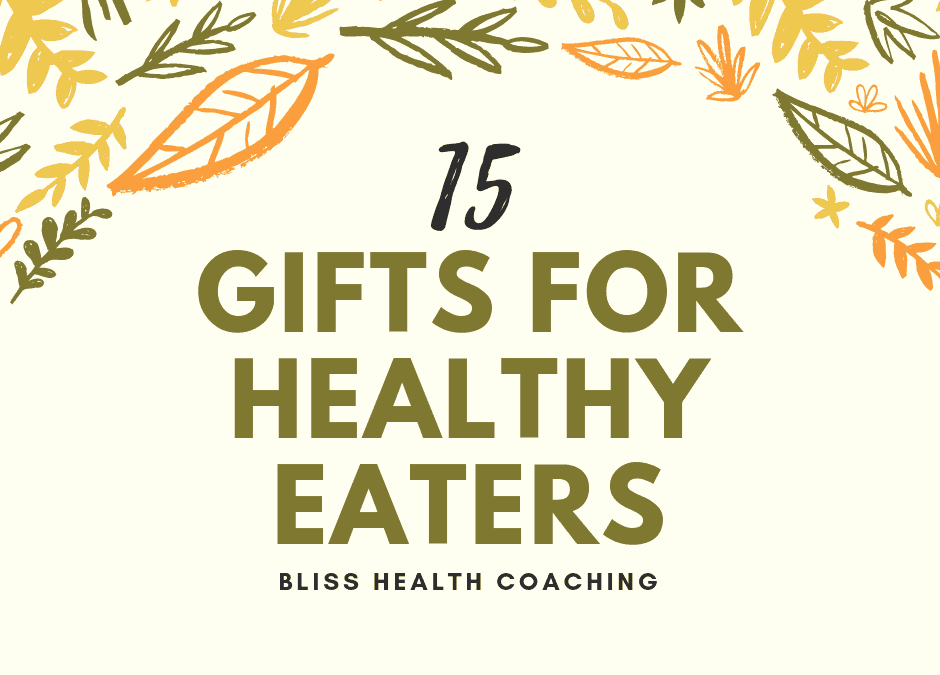 15 Perfect Gifts for Healthy Eaters